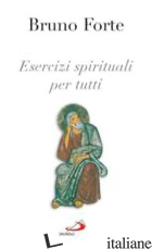 ESERCIZI SPIRITUALI PER TUTTI - FORTE BRUNO