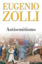 ANTISEMITISMO - ZOLLI EUGENIO; LATORRE A. (CUR.)