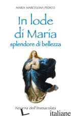 IN LODE DI MARIA SPLENDORE DI BELLEZZA. NOVENA DELL'IMMACOLATA - PEDICO M. MARCELLINA
