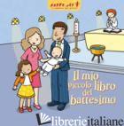 MIO PICCOLO LIBRO DEL BATTESIMO (IL) - SAULIERE DELPHINE