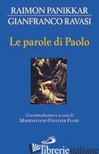 PAROLE DI PAOLO (LE) - PANIKKAR RAIMON; RAVASI GIANFRANCO; FINAZZER FLORY M. (CUR.)