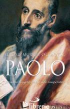PAOLO. UN UOMO INQUIETO, UN APOSTOLO INSUPERABILE - MURPHY O'CONNOR JEROME
