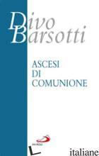 ASCESI DI COMUNIONE - BARSOTTI DIVO