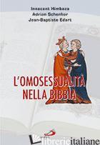 OMOSESSUALITA' NELLA BIBBIA (L') - HIMBAZA INNOCENT; SCHENKER ADRIAN; EDART JEAN-BAPTISTE
