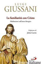 FAMILIARITA' CON CRISTO. MEDITAZIONI SULL'ANNO LITURGICO (LA) - GIUSSANI LUIGI