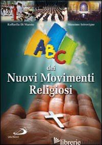 ABC DEI NUOVI MOVIMENTI RELIGIOSI - DI MARZIO RAFFAELLA; INTROVIGNE MASSIMO
