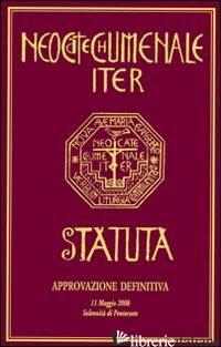 NEOCATECHUMENALE ITER. STATUTA-IL CAMMINO NEOCATECUMENALE. STATUTO - CENTRO NEOCATECUMENALE (CUR.)