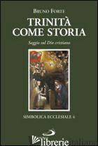 TRINITA' COME STORIA. SAGGIO SUL DIO CRISTIANO - FORTE BRUNO