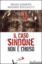 CASO SINDONE NON E' CHIUSO (IL) - BOCCALETTI MASSIMO; BARBERIS BRUNO