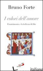 COLORI DELL'AMORE. IL MATRIMONIO E LA BELLEZZA DI DIO (I) - FORTE BRUNO