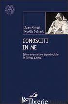 CONOSCITI IN ME. ITINERARIO MISTICO ESPERIENZIALE IN TERESA D'AVILA - MORILLA DELGADO JUAN M.