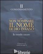 NON NOMINARE IL NOME DI DIO INVANO. IO RENDO ONORE. II COMANDAMENTO - GRUN ANSELM; GRUN A. (CUR.)