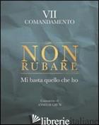 NON RUBARE. MI BASTA QUELLO CHE HO. VII COMANDAMENTO - GRUN ANSELM; GRUN A. (CUR.)