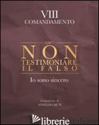 NON TESTIMONIARE IL FALSO. IO SONO SINCERO. VIII COMANDAMENTO - GRUN ANSELM; GRUN A. (CUR.)
