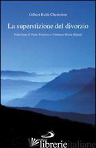 SUPERSTIZIONE DEL DIVORZIO (LA) - CHESTERTON GILBERT KEITH