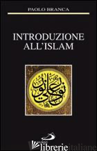INTRODUZIONE ALL'ISLAM - BRANCA PAOLO