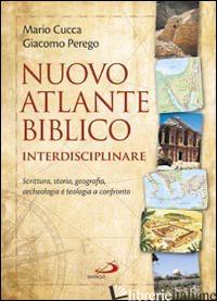 NUOVO ATLANTE BIBLICO INTERDISCIPLINARE. SCRITTURA, STORIA, GEOGRAFIA, ARCHEOLOG - CUCCA MARIO; PEREGO GIACOMO
