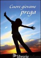 CUORE GIOVANE PREGA - SALA R. (CUR.)