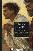 FEDE DEI CRISTIANI (LA) - GRUN ANSELM