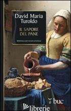SAPORE DEL PANE (IL) - TUROLDO DAVID MARIA
