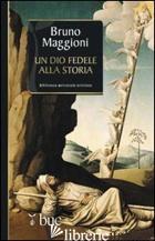 DIO FEDELE ALLA STORIA (UN) - MAGGIONI BRUNO