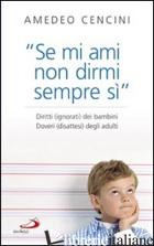 «SE MI AMI NON DIRMI SEMPRE DI SI». DIRITTI (IGNORATI) DEI BAMBINI. DOVERI (DISA - CENCINI AMEDEO