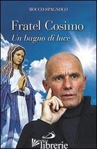 FRATEL COSIMO. UN BAGNO DI LUCE - SPAGNOLO ROCCO
