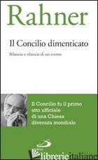 CONCILIO DIMENTICATO. BILANCIO E RILANCIO DI UN EVENTO (IL) - RAHNER KARL