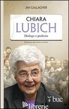 CHIARA LUBICH. DIALOGO E PROFEZIA - GALLAGHER JIM