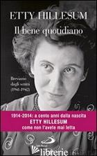 BENE QUOTIDIANO. BREVIARIO DEGLI SCRITTI (1941-1942) (IL) - HILLESUM ETTY; GOBBI L. (CUR.)