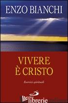 VIVERE E' CRISTO. ESERCIZI SPIRITUALI SULLA LETTERA DI PAOLO AI FILIPPESI PREDIC - BIANCHI ENZO