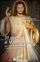 30 GIORNI DI MISERICORDIA CON GESU' MISERICORDIOSO E SANTA FAUSTINA - JAMUT GUSTAVO E.