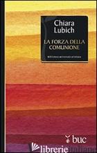 FORZA DELLA COMUNIONE (LA) - LUBICH CHIARA