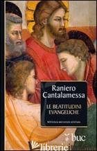 BEATITUDINI EVANGELICHE (LE) - CANTALAMESSA RANIERO