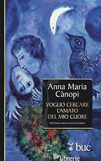 VOGLIO CERCARE L'AMATO DEL MIO CUORE. SPUNTI MEDITATIVI SUL CANTICO DEI CANTICI - CANOPI ANNA MARIA