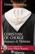 CHRISTIAN DE CHERGE', MONACO DI TIBHIRINE - HENNING CHRISTOPHE