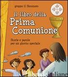 LIBRO DELLA PRIMA COMUNIONE. STORIE E PAROLE PER UN GIORNO SPECIALE (IL) - GRUPPO IL SICOMORO (CUR.)