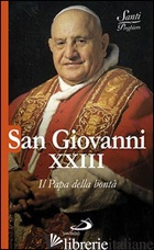 SAN GIOVANNI XXIII. IL PAPA DELLA BONTA' - BENAZZI NATALE