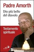 DIO PIU' BELLO DEL DIAVOLO. TESTAMENTO SPIRITUALE - AMORTH GABRIELE