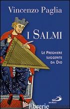 SALMI. LE PREGHIERE SUGGERITE DA DIO (I) - PAGLIA VINCENZO