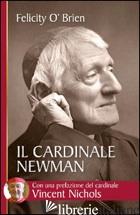 CARDINALE NEWMAN. UN AMICO E UNA GUIDA (IL) - O'BRIEN FELICITY