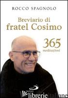 BREVIARIO DI FRATEL COSIMO. 365 MEDITAZIONI - SPAGNOLO ROCCO