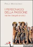 PERSONAGGI DELLA PASSIONE NEI TRE VANGELI SINOTTICI (I) - MASCILONGO PAOLO