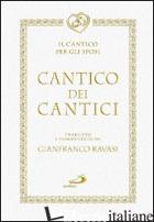 CANTICO DEI CANTICI. IL CANTO PER GLI SPOSI - RAVASI G. (CUR.)