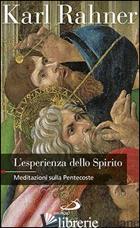 ESPERIENZA DELLO SPIRITO. MEDITAZIONI SULLA PENTECOSTE (L') - RAHNER KARL