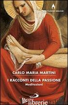 RACCONTI DELLA PASSIONE (I) - MARTINI CARLO MARIA