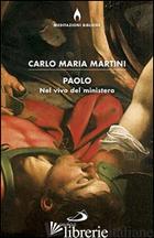 PAOLO. NEL VIVO DEL MINISTERO - MARTINI CARLO MARIA