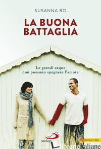 BUONA BATTAGLIA. LE GRANDI ACQUE NON POSSONO SPEGNERE L'AMORE (LA) - BO SUSANNA