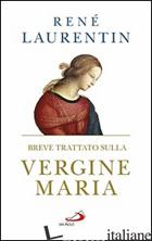 BREVE TRATTATO SULLA VERGINE MARIA - LAURENTIN RENE'