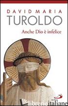 ANCHE DIO E' INFELICE - TUROLDO DAVID MARIA